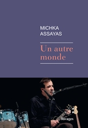http://www.payot-rivages.net/livre_Un-autre-monde-Michka-ASSAYAS_ean13_9782743634919.html