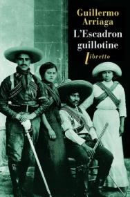 http://www.editionslibretto.fr/l-escadron-guillotine-guillermo-arriaga-9782369142454