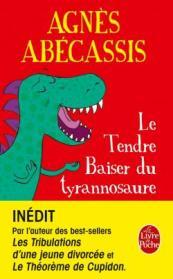http://www.livredepoche.com/le-tendre-baiser-du-tyrannosaure-agnes-abecassis-9782253068815