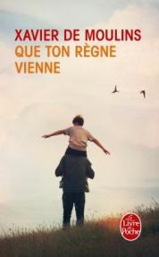 http://www.livredepoche.com/que-ton-regne-vienne-xavier-moulins-de-9782253069119