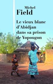 http://www.julliard.fr/site/le_vieux_blanc_d_abidjan_dans_sa_prison_de_yopougon_&100&9782260024019.html