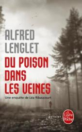 http://www.livredepoche.com/du-poison-dans-les-veines-alfred-lenglet-9782253086178