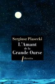 http://www.editionslibretto.fr/l-amant-de-la-grande-ourse-sergiusz-piasecki-9782369142867