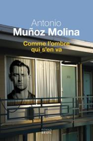 http://www.seuil.com/ouvrage/comme-l-ombre-qui-s-en-va-antonio-munoz-molina/9782021242676