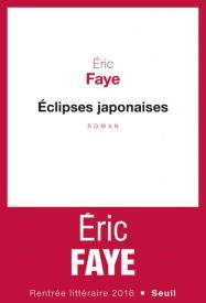 http://www.seuil.com/ouvrage/eclipses-japonaises-eric-faye/9782021318494