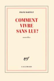 http://www.gallimard.fr/Catalogue/GALLIMARD/Blanche/Comment-vivre-sans-lui