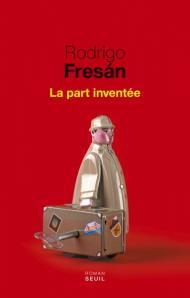 http://www.seuil.com/ouvrage/la-part-inventee-rodrigo-fresan/9782021233490