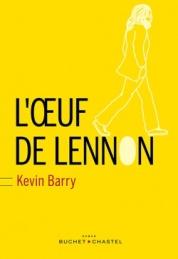 http://www.buchetchastel.fr/l-oeuf-de-lennon-kevin-barry-9782283030271
