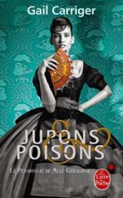 http://www.livredepoche.com/jupons-et-poisons-le-pensionnat-de-mlle-geraldine-tome-3-gail-carriger-9782253083153