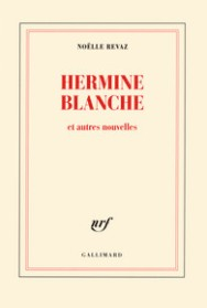 http://www.gallimard.fr/Catalogue/GALLIMARD/Blanche/Hermine-Blanche-et-autres-nouvelles