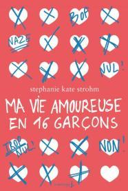 http://www.lamartinierejeunesse.fr/ouvrage/ma-vie-amoureuse-en-16-garcons-stephanie-kate-strohm/9782732481524