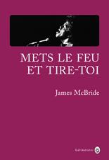 http://www.gallmeister.fr/livres/fiche/223/mcbride-james-mets-le-feu-et-tire-toi