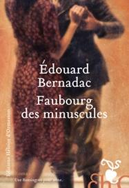http://www.editions-heloisedormesson.com/livre/faubourg-des-minuscules/